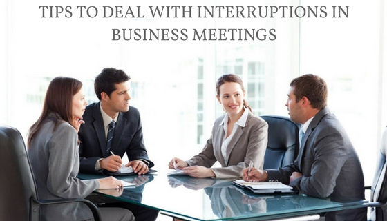 Tips to Deal with Interruptions in Business Meetings