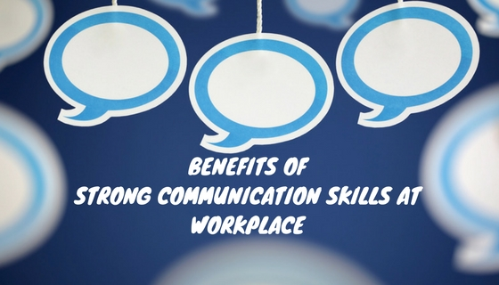 BENEFITS OF STRONG COMMUNICATION SKILLS AT WORKPLACE