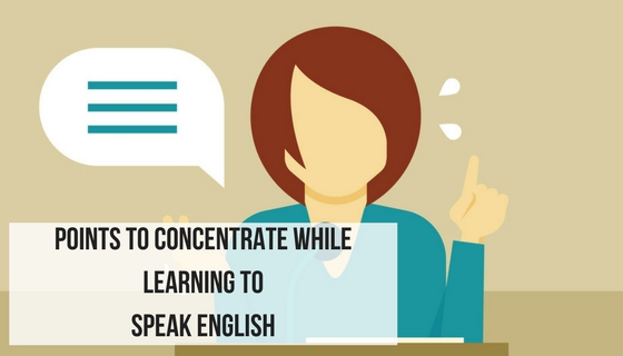 Points to concentrate while learning to speak English