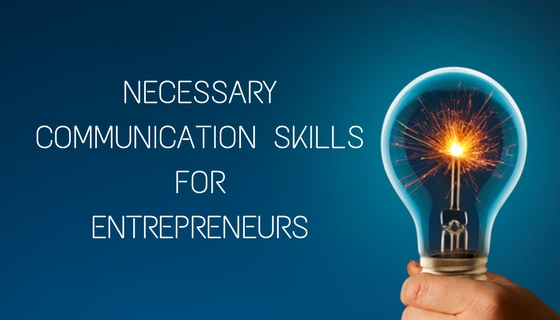 NECESSARY COMMUNICATION SKILLS FOR ENTREPRENEURS