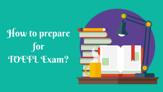 How to prepare for TOEFL Exam ?