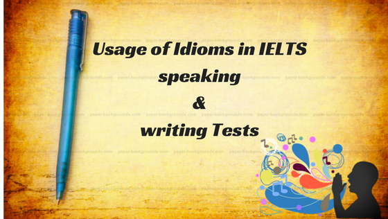 Usage of Idioms in IELTS speaking & writing Tests