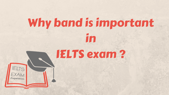 Why band is important in IELTS exam ?