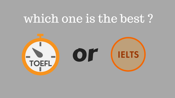 IELTS or TOEFL which one is the best