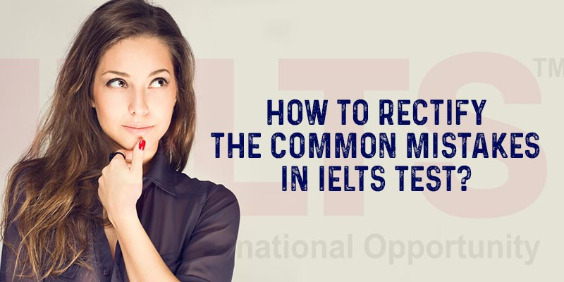 How To Rectify The Common Mistakes In IELTS Test